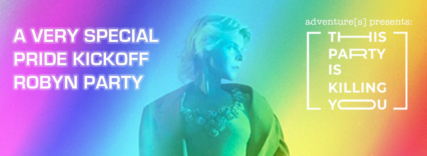 This Party Is Killing You: A Very Special Robyn Pride Party!